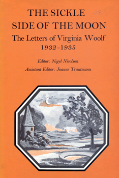 WOOLF, Virginia (Adeline Virginia), 1882-1941 : THE SICKLE SIDE OF THE MOON : THE LETTERS OF VIRGINIA WOOLF : VOLUME V : 1932-1935.