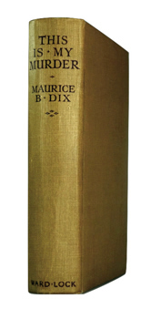 DIX, Maurice B. (Maurice Buxton), 1889-1977 : THIS IS MY MURDER.