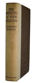 NEWTON, A. Edward (Alfred Edward), 1864-1940 : THE AMENITIES OF BOOK-COLLECTING AND KINDRED AFFECTATIONS.