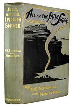 "SOMERVILLE, E.OE. (Edith Anna OEnone), 1858-1949 & ""ROSS, Martin"" – [MARTIN, Violet Florence, 1862-1915] : ALL ON THE IRISH SHORE : IRISH SKETCHES."