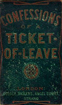 TICKET-OF-LEAVE MAN : CONFESSIONS OF A TICKET-OF-LEAVE MAN. WRITTEN BY HIMSELF.