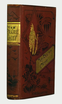 BALLANTYNE, R.M. (Robert Michael), 1825-1894 : THE PRAIRIE CHIEF : A TALE.