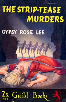 """LEE, Gypsy Rose"" – [HOVICK, Rose Louise, 1911-1970] : THE STRIP TEASE MURDERS."