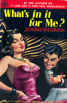 WEIDMAN, Jerome, 1913-1998 : WHAT'S IN IT FOR ME?