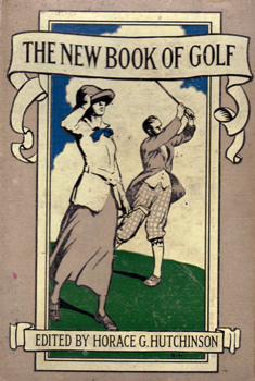 HUTCHINSON, Horace G. (Horatio Gordon), 1859-1932  – editor : THE NEW BOOK OF GOLF.