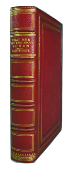 SOUTHGATE, Henry, 1818-1888 – editor : WHAT MEN HAVE SAID ABOUT WOMAN. A COLLECTION OF CHOICE THOUGHTS AND SENTENCES.