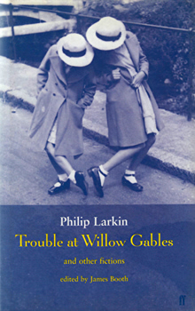 LARKIN, Philip (Philip Arthur), 1922-1985 : TROUBLE AT WILLOW GABLES AND OTHER FICTIONS.