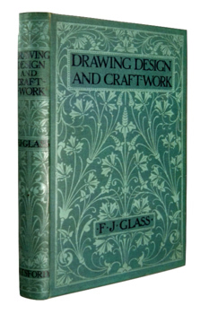 GLASS, Frederick J. (Frederick James), 1881-1930 : DRAWING DESIGN AND CRAFT-WORK FOR TEACHERS, STUDENTS, ETC.