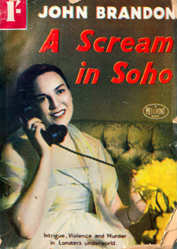 BRANDON, John (John Gordon), 1879-1941 : A SCREAM IN SOHO.