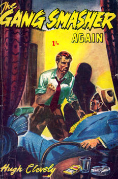 CLEVELY, Hugh (Hugh Desmond) 1897-1964 : [COVER TITLE] THE GANG SMASHER AGAIN.