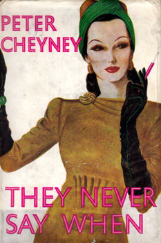 CHEYNEY, Peter (Reginald Southouse), 1896-1951 : THEY NEVER SAY WHEN : A NOVEL.