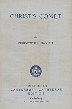 HASSALL, Christopher (Christopher Vernon), 1912-1963 : CHRIST'S COMET : THE STORY OF A THIRTY YEARS' JOURNEY THAT BEGAN AND ENDED ON THE SAME DAY.