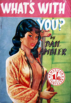 """AMBLER, Dail"" – [WILLIAMS, Betty Mabel Lilian, 1919-1974] : WHAT'S WITH YOU? : A DANNY SPADE STORY."