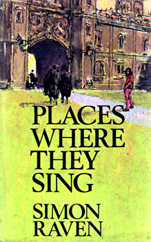 RAVEN, Simon (Simon Arthur Nöel), 1927-2001 : PLACES WHERE THEY SING.
