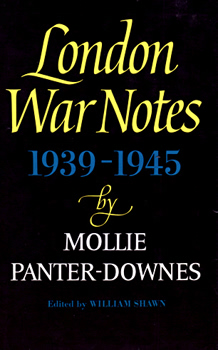 PANTER-DOWNES, Mollie (Mary Patricia), 1906-1997 : LONDON WAR NOTES : 1939-1945.