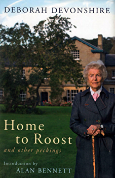 DEVONSHIRE, Deborah Vivien Cavendish, Duchess of, 1920-2014 : HOME TO ROOST AND OTHER PECKINGS.