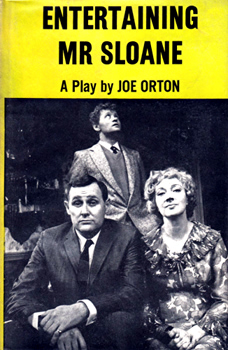ORTON, Joe (John Kingsley), 1933-1967 : ENTERTAINING MR SLOANE : A COMEDY.
