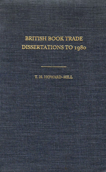 HOWARD-HILL, T.H. (Trevor Howard), 1933-2011 : BRITISH BOOK TRADE DISSERTATIONS TO 1980.