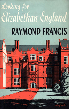 "[GOLDRING, Douglas, 1887-1960] – ""FRANCIS, Raymond� : LOOKING FOR ELIZABETHAN ENGLAND."