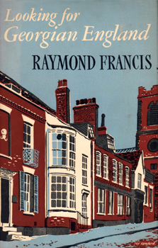 "[GOLDRING, Douglas, 1887-1960] – ""FRANCIS, Raymond� : LOOKING FOR GEORGIAN ENGLAND."