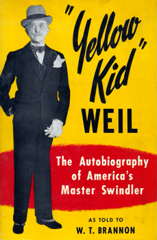 "WEIL, Joseph, 1875-1976 : ""YELLOW KID"" WEIL : THE AUTOBIOGRAPHY OF AMERICA'S MASTER SWINDLER."