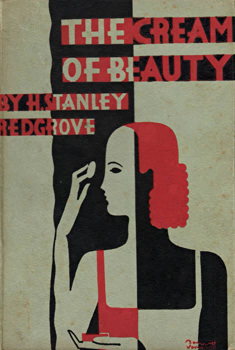REDGROVE, H. Stanley (Herbert Stanley), 1887-1943 : THE CREAM OF BEAUTY : A LITTLE BOOK OF BEAUTY CULTURE, CONTAINING MANY RECIPES FOR USEFUL TOILET CREAMS AND LOTIONS.