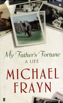 FRAYN, Michael, 1933- : MY FATHER'S FORTUNE : A LIFE.