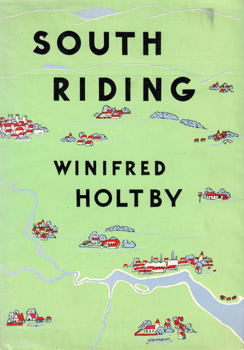 HOLTBY, Winifred, 1898-1935 : SOUTH RIDING : AN ENGLISH LANDSCAPE.