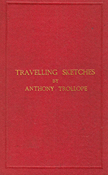 TROLLOPE, Anthony, 1815-1882 : TRAVELLING SKETCHES.