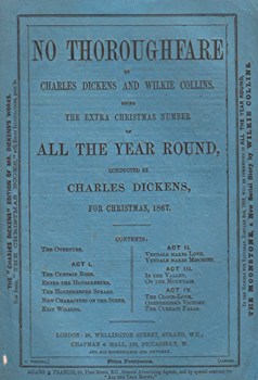 DICKENS, Charles (Charles John Huffam), 1812-1870 & COLLINS, Wilkie (William Wilkie), 1824-1889 : NO THOROUGHFARE. BEING THE EXTRA CHRISTMAS NUMBER OF ALL THE YEAR ROUND.