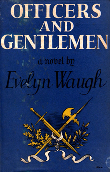 WAUGH, Evelyn (Evelyn Arthur St. John), 1903-1966 : OFFICERS AND GENTLEMEN : A NOVEL.