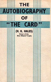 "HALES, H.K. (Sir Harold Keates), 1868-1942 : THE AUTOBIOGRAPHY OF ""THE CARD""."