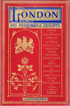 SEGG & CO., J.P. (John Philip) – publisher : LONDON AND FASHIONABLE RESORTS, (ILLUSTRATED) : A COMPLETE GUIDE TO THE PLACES OF AMUSEMENT, OBJECTS OF INTEREST, PARKS, CLUBS, MARKETS, DOCKS, LEADING HOTELS, AND ALSO A DIRECTORY ...