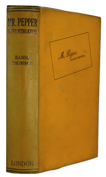 THOMSON, Basil (Sir Basil Home), 1861-1939 : MR. PEPPER : INVESTIGATOR.