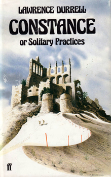 DURRELL, Lawrence (Lawrence George), 1912-1990 : CONSTANCE : OR SOLITARY PRACTICES.