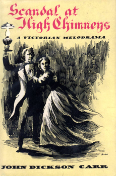 CARR, John Dickson, 1906-1977 : SCANDAL AT HIGH CHIMNEYS : A VICTORIAN MELODRAMA.