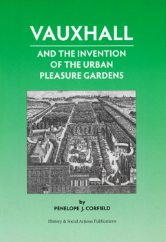 CORFIELD, Penelope J. (Penelope Jane), 1944- : VAUXHALL AND THE INVENTION OF THE URBAN PLEASURE GARDENS.