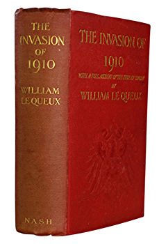 LE QUEUX, William (William Tufnell), 1864-1927 : THE INVASION OF 1910 : WITH A FULL ACCOUNT OF THE SIEGE OF LONDON.