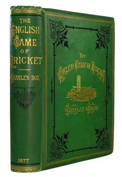 BOX, Charles, 1806-1890 : THE ENGLISH GAME OF CRICKET: COMPRISING A DIGEST OF ITS ORIGIN, CHARACTER, HISTORY, AND PROGRESS, TOGETHER WITH AN EXPOSITION OF ITS LAWS AND LANGUAGE.
