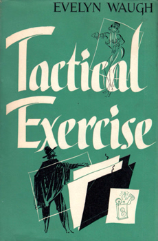 WAUGH, Evelyn (Evelyn Arthur St. John), 1903-1966 : TACTICAL EXERCISE.