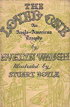 WAUGH, Evelyn (Evelyn Arthur St. John), 1903-1966 : THE LOVED ONE : AN ANGLO-AMERICAN TRAGEDY.